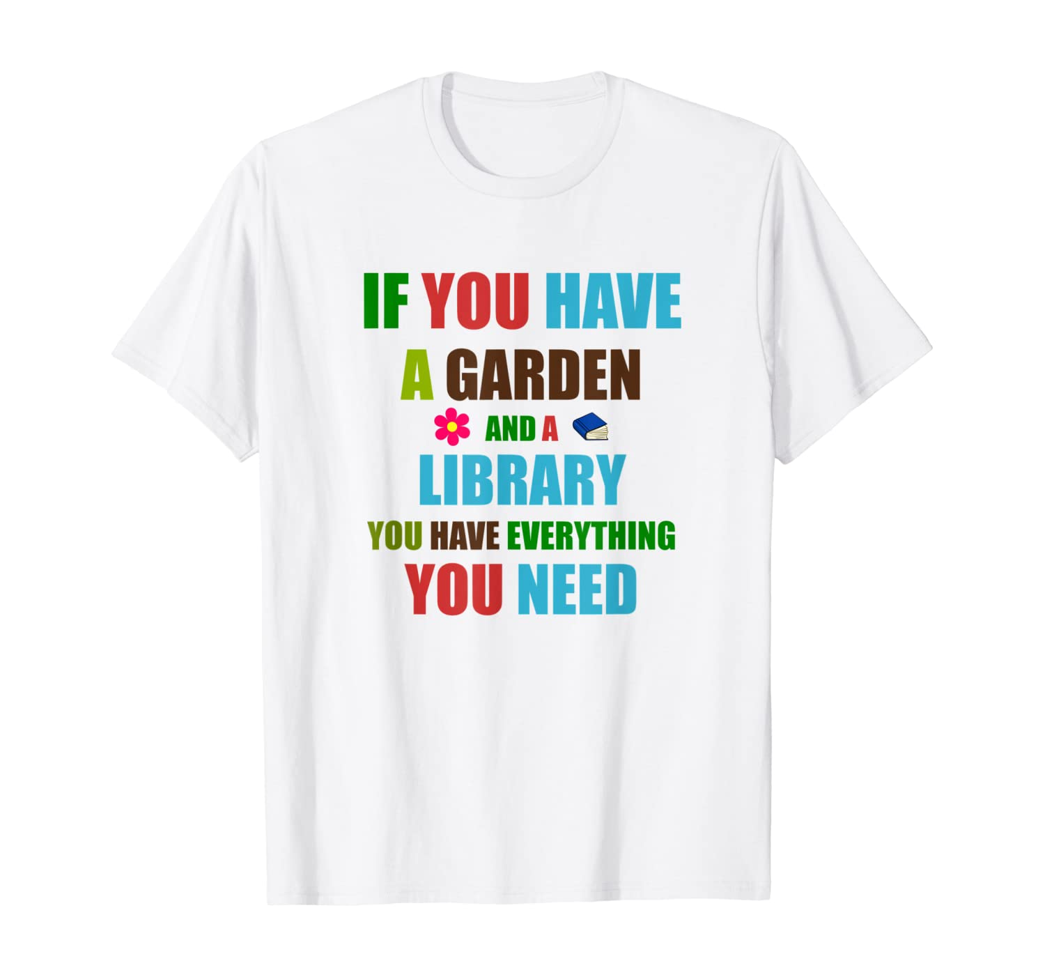 If you have a garden and a library - T-Shirt