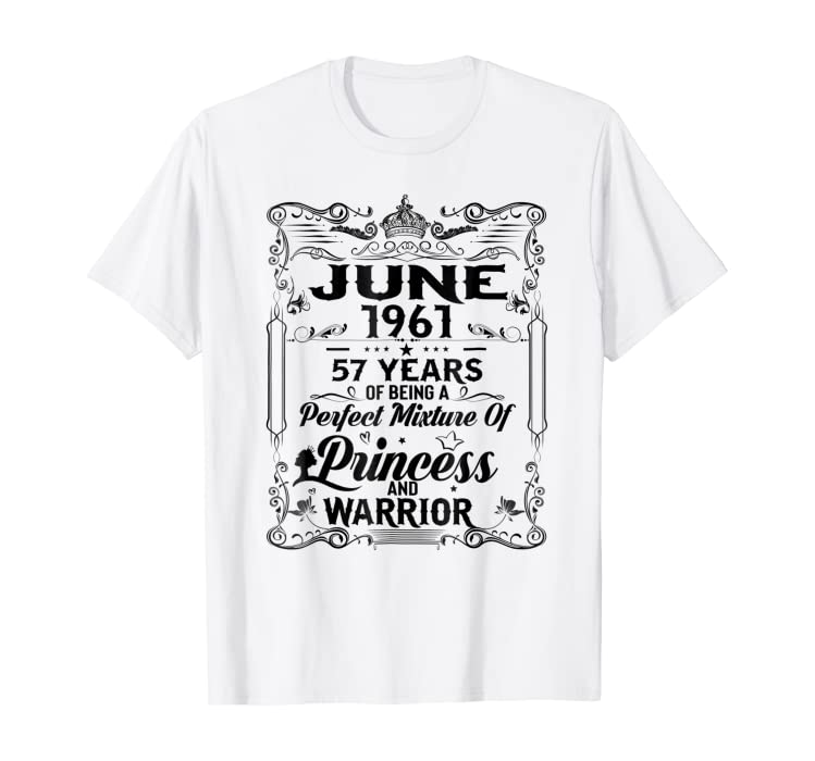 57th Birthday Gifts June 1961 Of Being Princess Shirt
