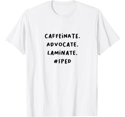 Caffeinate Advocate Laminate Sped T Shirt