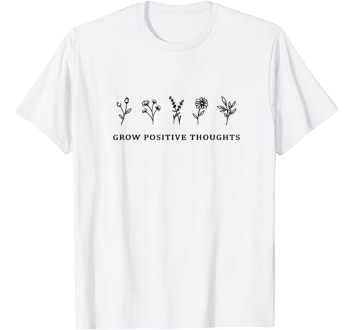 Grow Positive Thoughts Shirt Flowers T Shirt