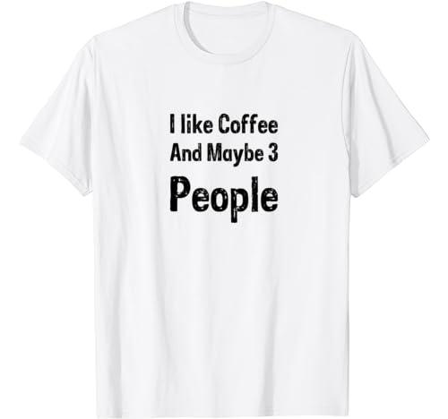 I Like Coffee My Dog ; Maybe 3 People Coffee Lovers T Shirt