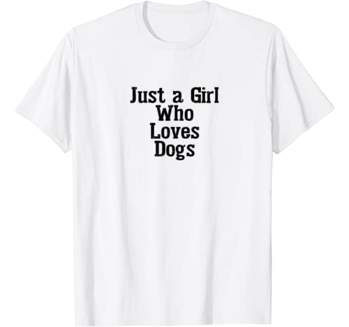 Dog Lover T Shirt Gift Just A Girl Who Loves Dogs Women Kids T Shirt