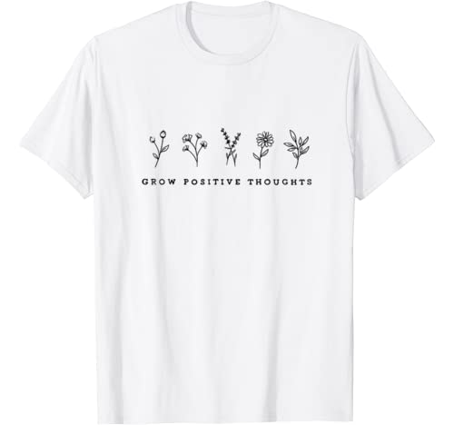 Grow Positive Thoughts Tee Shirt