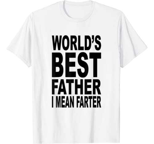 Mens World's Best Father, I Mean Farter Funny Gift For Dad T Shirt