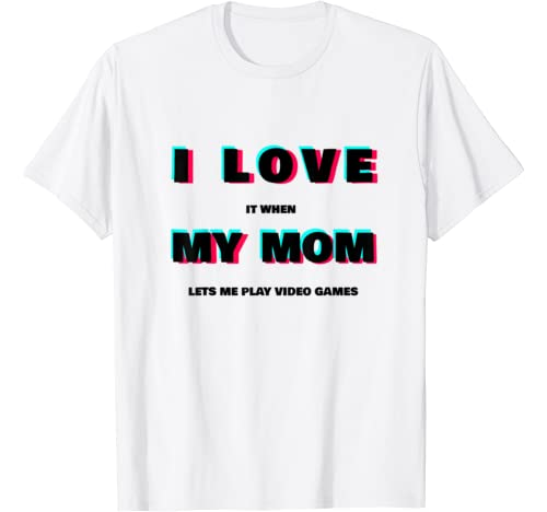 I Love My Mom Tee Funny Teenager Gift Teen Boy Gamer T Shirt