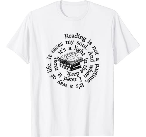 Reading Is Not A Pastime It's A Way Of Life It Eases My Soul T Shirt