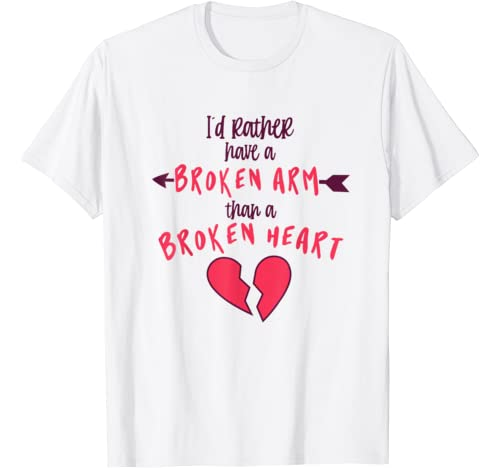 I Rather Broken Arm Than Heart Funny Anti Valentines Day T Shirt