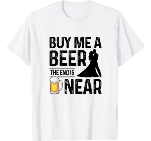 Mens Buy Me A Beer The End Is Near Funny Groom Party Bachelor T Shirt