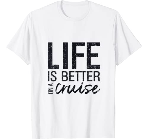 Life Is Better On A Cruise T Shirt