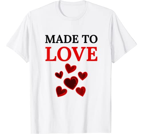 Made To Love Shirt,Cute Valentines Day Shirts With Hearts T Shirt