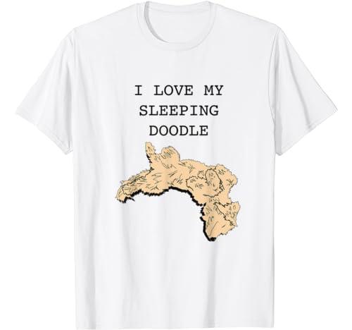 I Love My Sleeping Doodle T Shirt