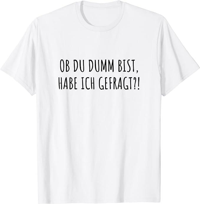 Lustiger Spruch Ob du dumm bist habe ich gefragt T-Shirt