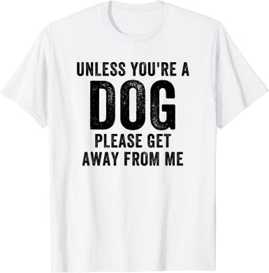 Colton Unless Youre A Dog Please Getaway from Me Classic T-Shirt