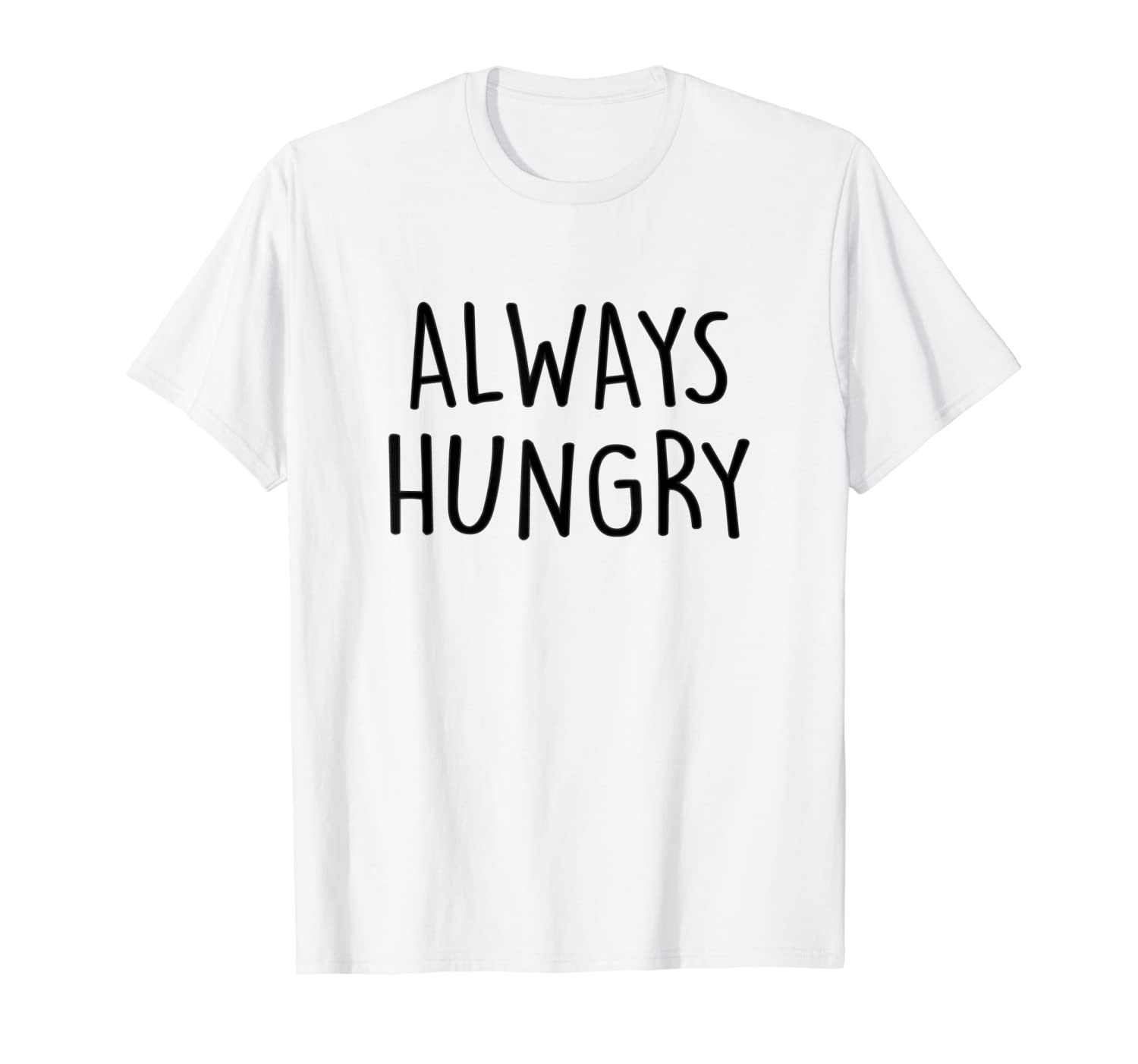 Amazon.com: Always Hungry Shirt Funny Saying Quote T-Shirt ...
