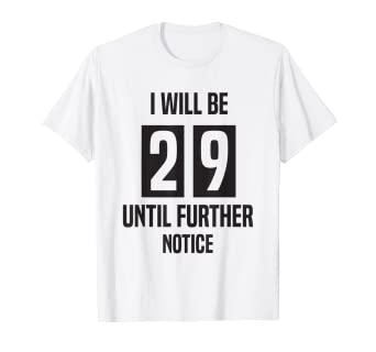 Amazon.com: Funny 29ish Cumpleaños Camisa I Will Be 29 hasta ...