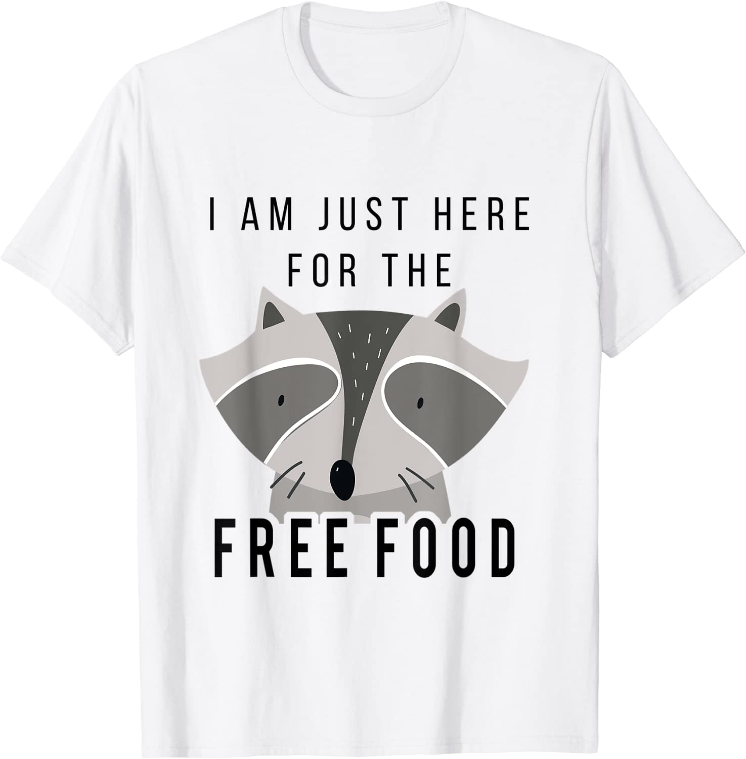 Funny I'm Just Here For The Free Food Raccoon Cool Cute Gift T-Shirt