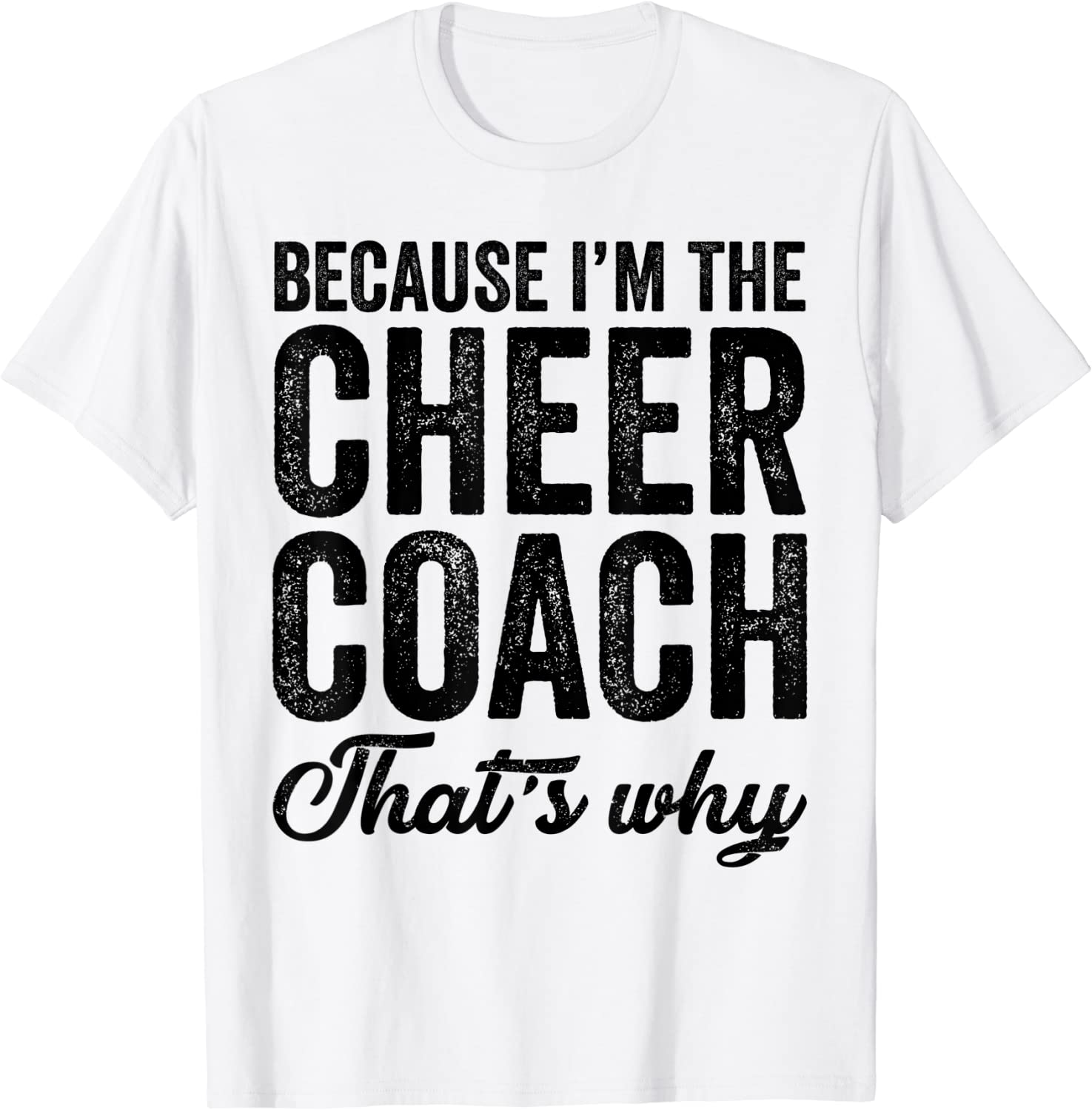 Because I'm The Cheer Coach That's Why Funny Cheer Coach T-Shirt-TH