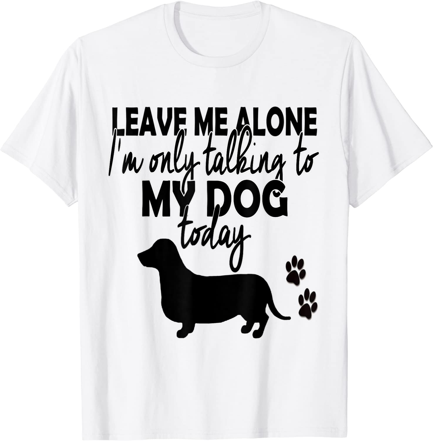 Leave Me Alone I/'m Only Speaking To My Dog Today T-Shirt Funny Animal Top