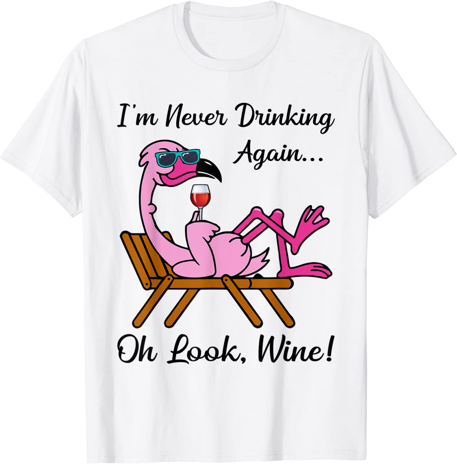 I'm Never Drinking Again Oh Look Wine Flamingo Drinking Wine T-Shirt