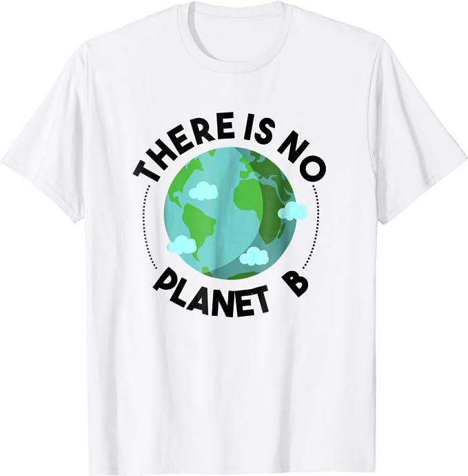 Amazon.com: There Is No Planet B - Environmental T-Shirt: Clothing