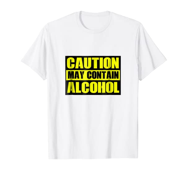 Caution May Contain Alcohol Tshirt For Men And Women T-Shirt