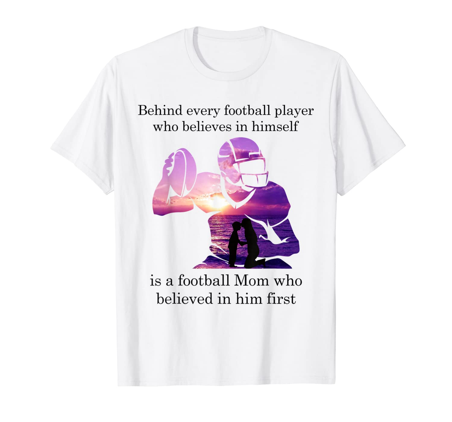 Behind Football Player Believes In Himself Is A Football Mom T Shirt