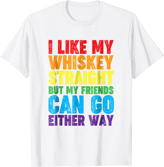 PROUD ALLY Shirt I like my Whiskey Straight Support LGBTQ Friend,Gay Lesbian Friend Family,Brother Sister Gay Lesbian Pride Shirt,Gay Gift