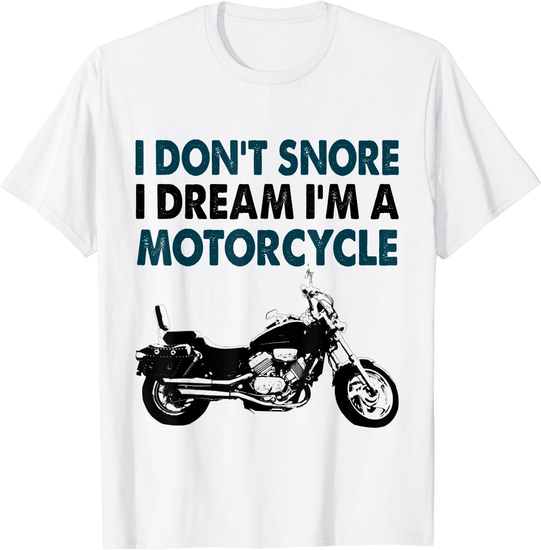Funny Motorcycle Shirt T-shirt I Don/'t Snore I/'m just Dreaming I/'m a Harley Biker Shirt