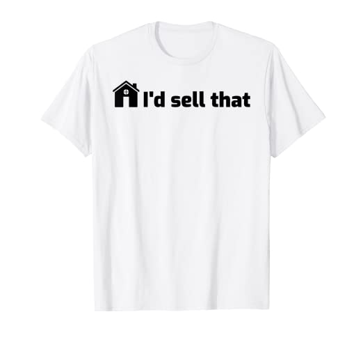 b75a01fb4 Amazon.com: I'd Sell That Funny Realtor Shirt Real Estate Agent T ...