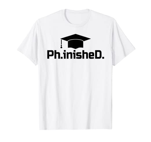 34e3a2be44 Image Unavailable. Image not available for. Color: Doctorate Graduate  PhinisheD PhD Graduation Gift T-Shirt