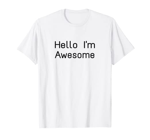 86af672fd294 Image Unavailable. Image not available for. Color: Hello I'm Awesome T-Shirt