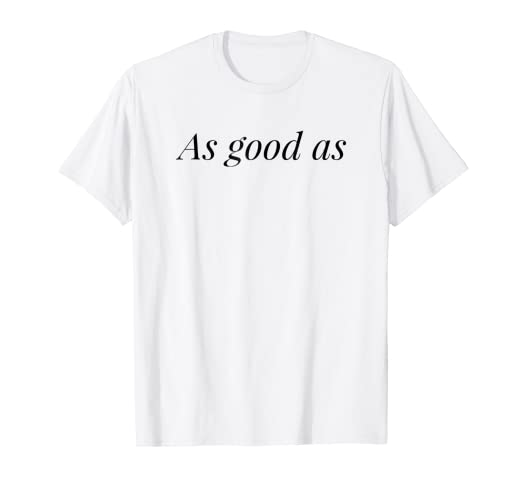 f3a539e6 Amazon.com: As good as T- Shirt, Funny Gift Shirt: Clothing