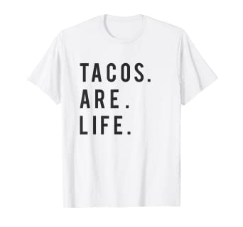 2cdb1448 Amazon.com: Tacos are Life T-Shirt for Mexican Food Lovers: Clothing