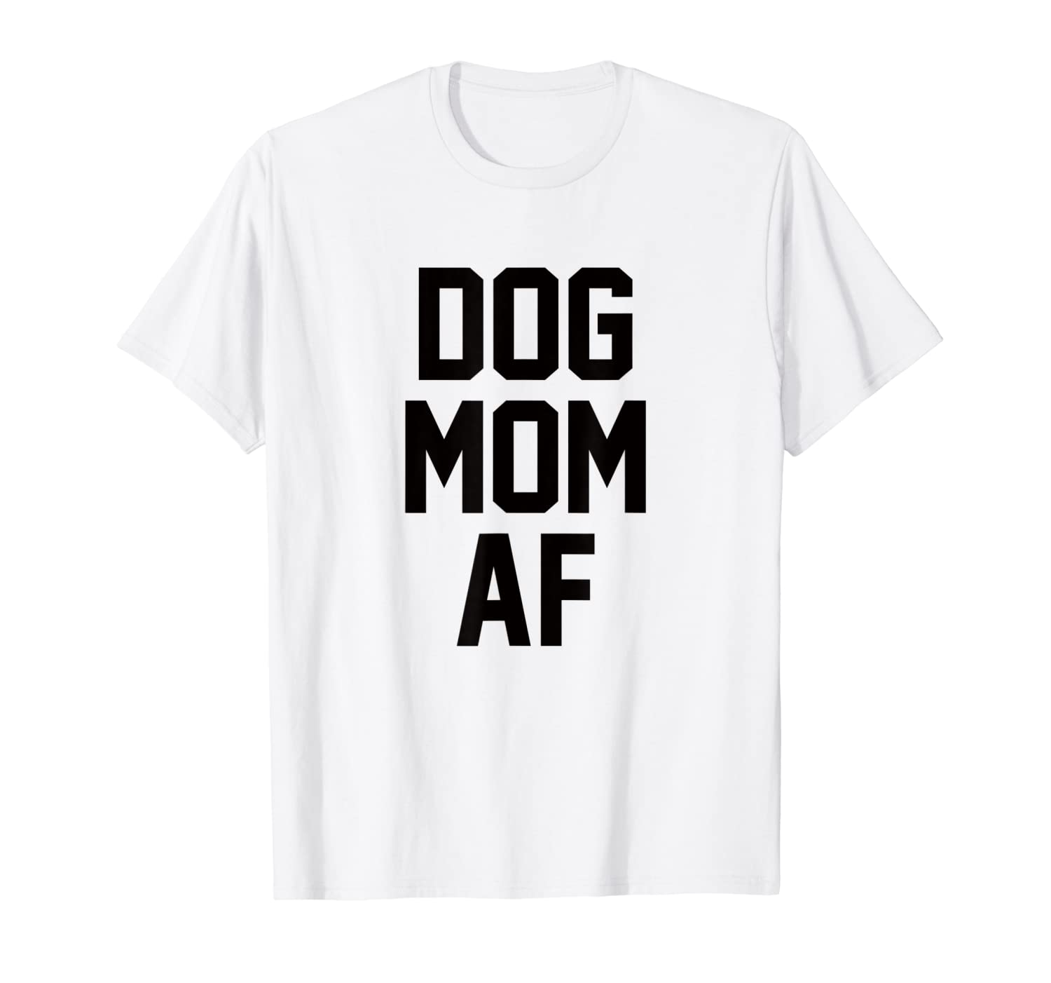 9fb3d4bf Amazon.com: Dog Mom AF T-Shirt for Dog Moms that Love Puppies: Clothing