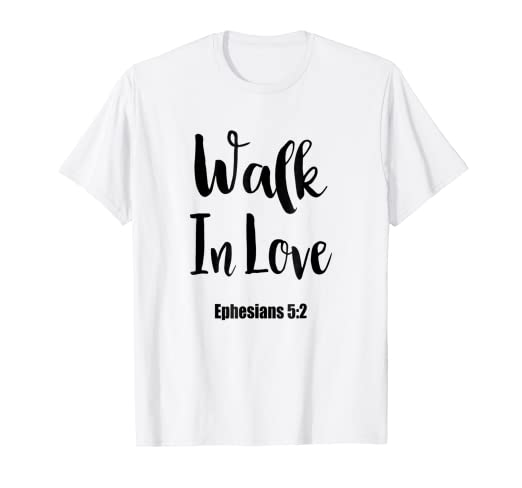 Amazoncom Walk In Love Bible Verse Quote T Shirt Clothing