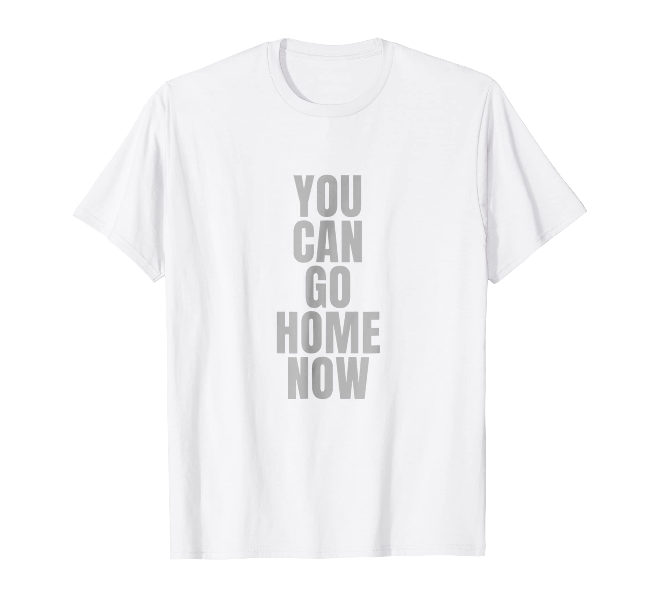 I Can Go Home Now Workout Shirts For Men Colonhue Colonhue Com