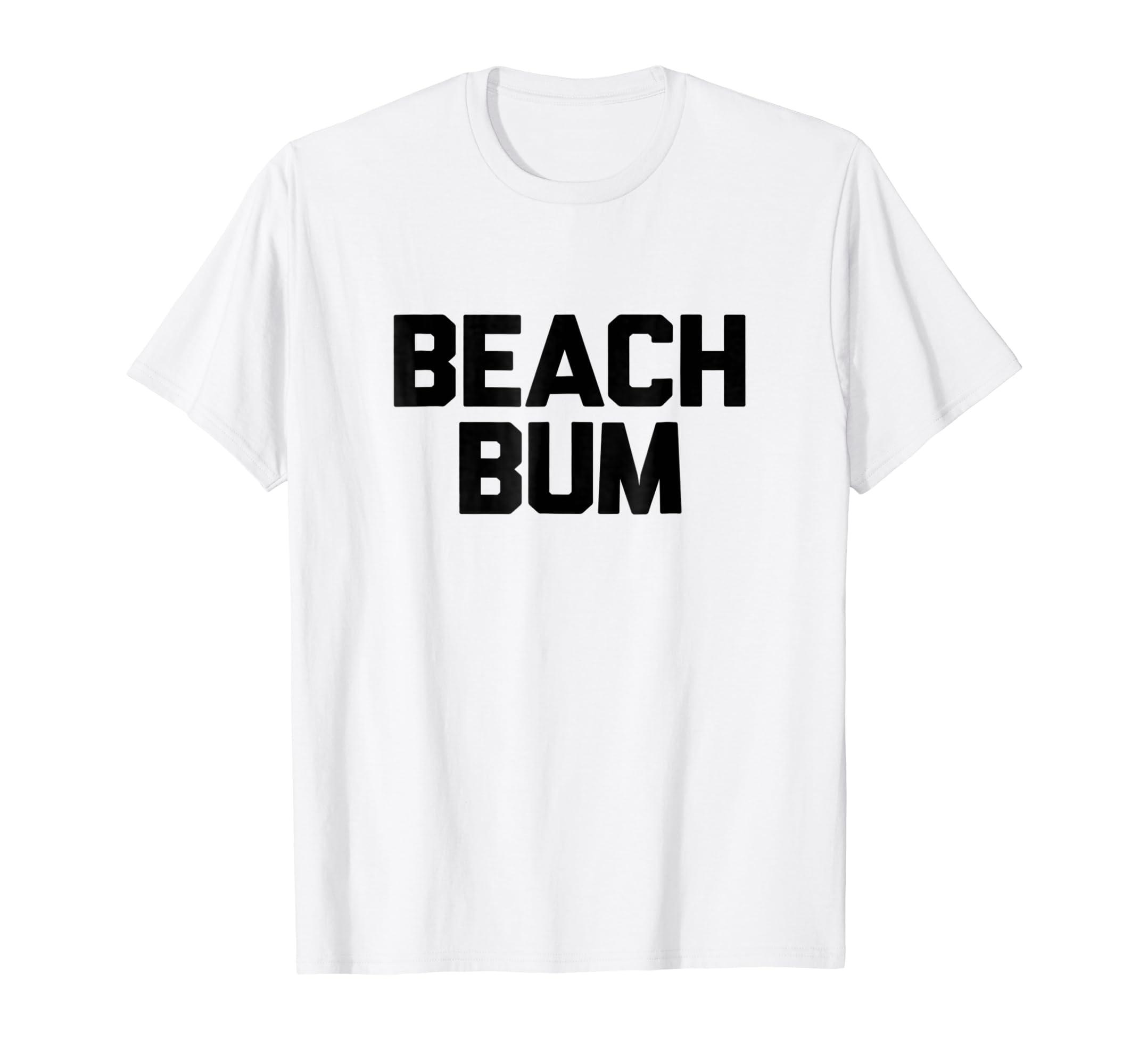 96ed3e578 Amazon.com: Beach Bum T-Shirt Funny Sarcastic Novelty Summer Gifts: Clothing