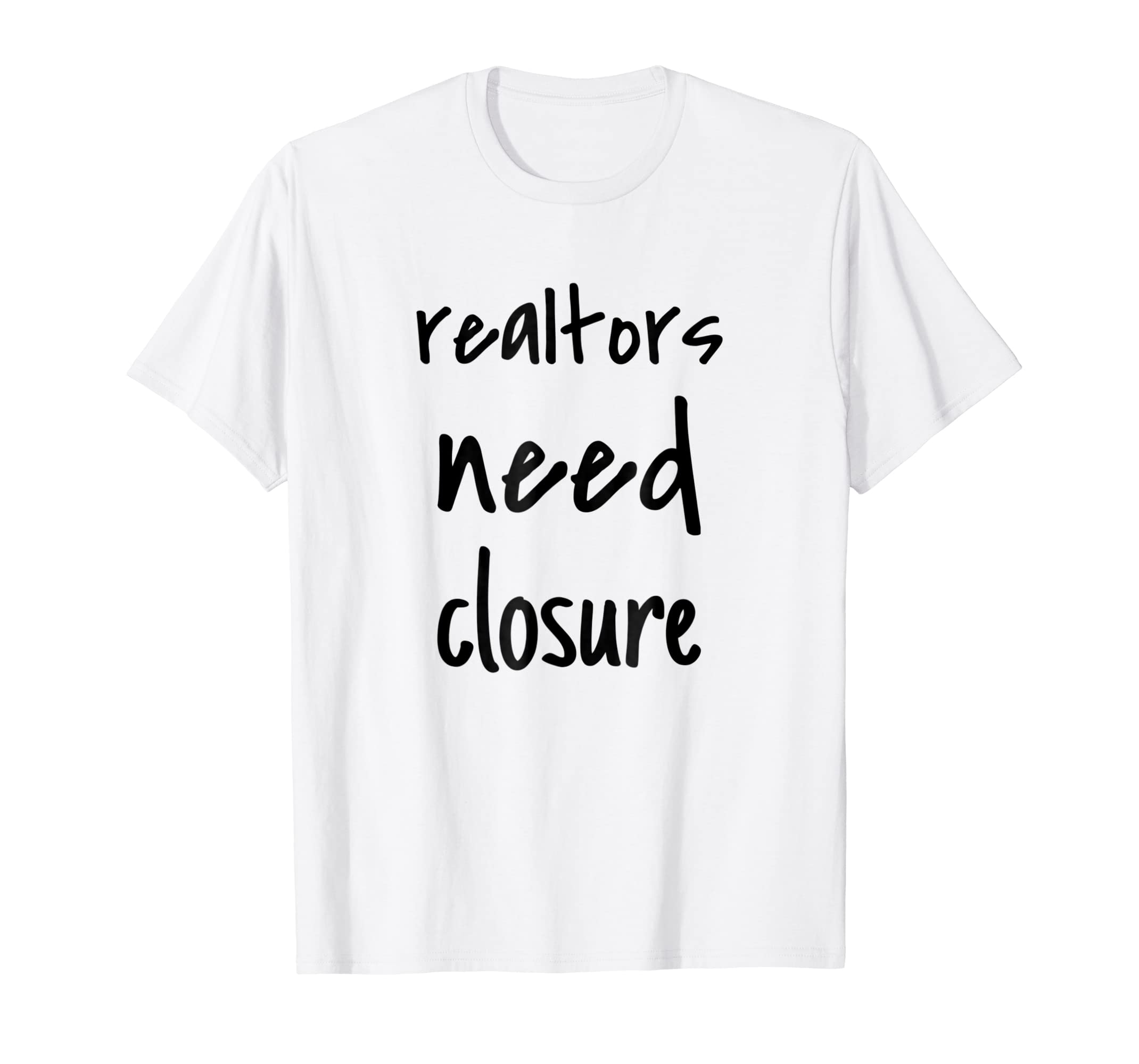 bb0826ea3 Amazon.com: Realtors Need Closure | Funny Realtor Shirts | Realtor Shirt:  Clothing