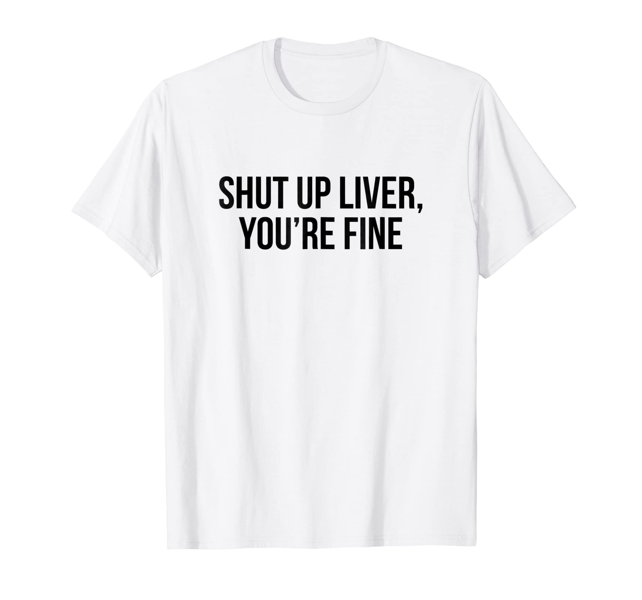 f6953635f9b Amazon.com  shut up liver you re fine shirt funny drink beer Alcohol   Clothing