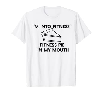 f423cac4e0 Image Unavailable. Image not available for. Color: I'M INTO FITNESS PIE INTO  MY MOUTH T-Shirt Thanksgiving Meme