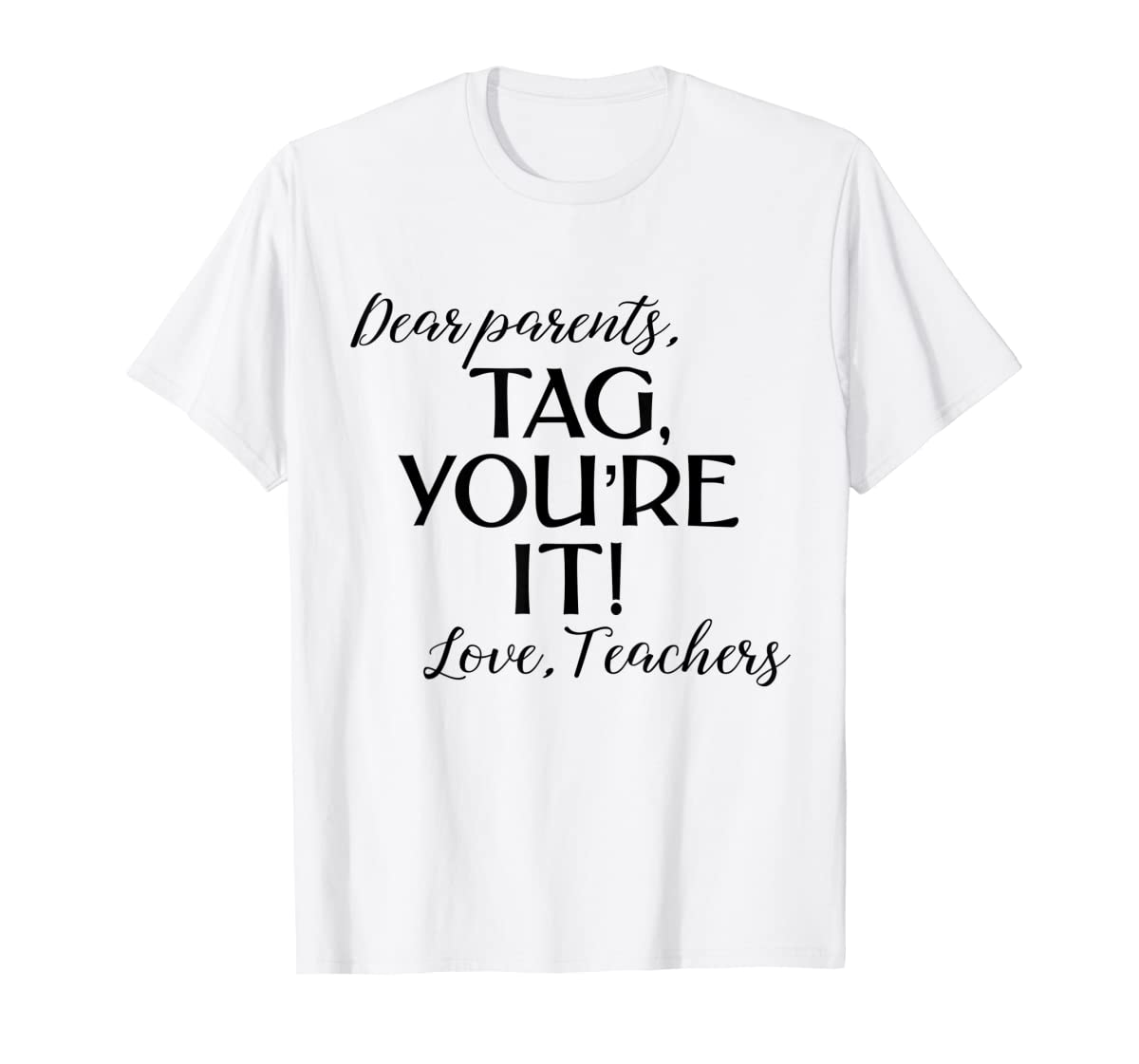Dear Parents Tag You're It Love Teachers Shirt Last Day Tee-Men's T-Shirt-White