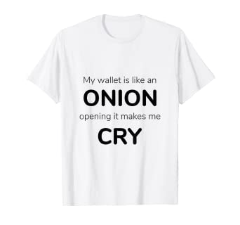 Amazoncom My Wallet Is Like An Onion Funny Quote T Shirt