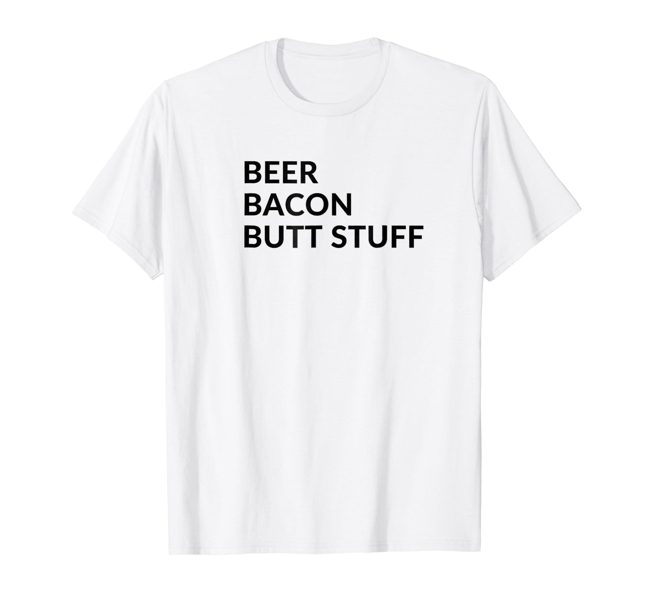 Beer Bacon Butt Stuff Funny T-Shirt-AZP
