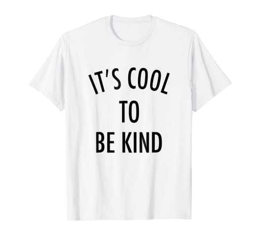 23b75644a Amazon.com: It's Cool To Be Kind - Uplifting Motivational Slogan T ...
