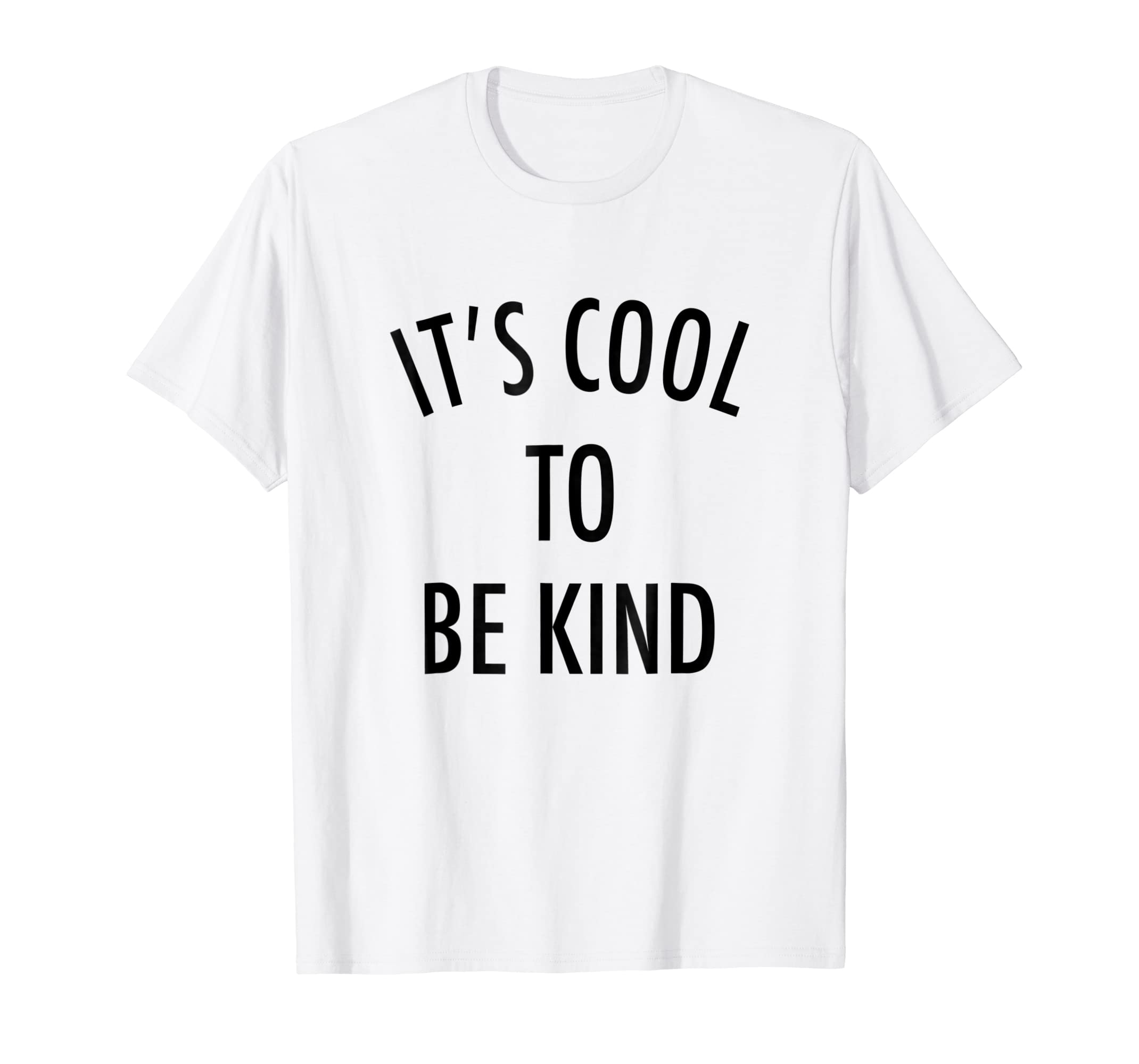 0a591b9d Amazon.com: It's Cool To Be Kind - Uplifting Motivational Slogan T-Shirt:  Clothing