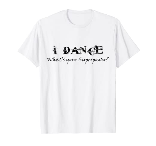 e8a178a94 Amazon.com  I Dance Whats Your Superpower T-shirt Dancing Superpower ...