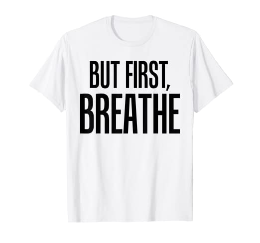 Amazon.com: Yoga Shirt But First Breathe Tees Meditation Zen ...