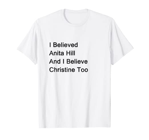 ad94b3968 Image Unavailable. Image not available for. Color: I Believed Anita Hill  And I Believe Christine Too T Shirt