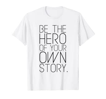 Amazoncom Be The Hero Of Your Own Story Fashion Quote T Shirt