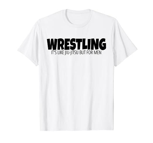 61d800ba65 Amazon.com: Mens Wrestling it's like Jiu-jitsu but for Men. Funny ...